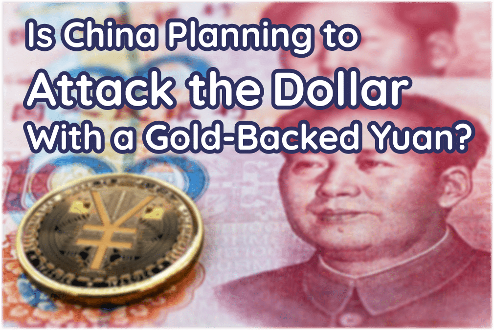 Is China Planning to Attack the Dollar With a Gold-Backed Yuan?